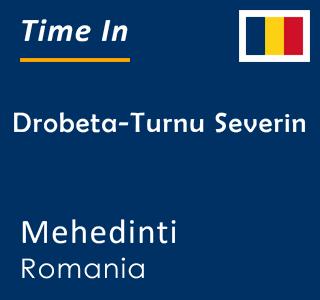 Current time in Drobeta-Turnu Severin, Mehedinti, Romania