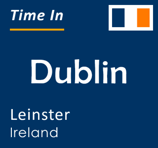 Current time in Dublin, Leinster, Ireland