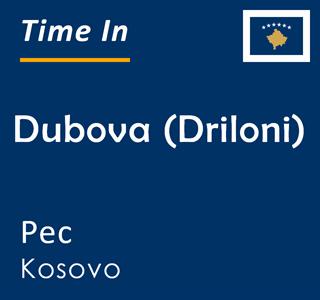 Current time in Dubova (Driloni), Pec, Kosovo