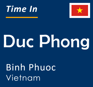 Current time in Duc Phong, Binh Phuoc, Vietnam