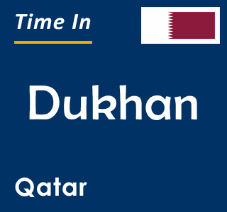 Current time in Dukhan, Qatar