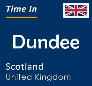 Current time in Dundee, Scotland, United Kingdom