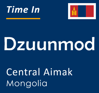Current time in Dzuunmod, Central Aimak, Mongolia