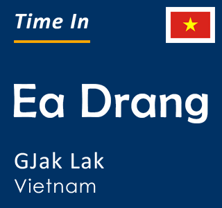Current time in Ea Drang, GJak Lak, Vietnam