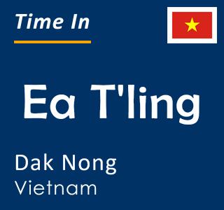 Current time in Ea T'ling, Dak Nong, Vietnam