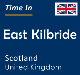 Current time in East Kilbride, Scotland, United Kingdom