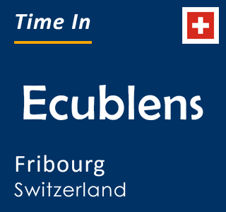 Current time in Ecublens, Fribourg, Switzerland