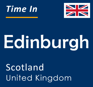 Current time in Edinburgh, Scotland, United Kingdom