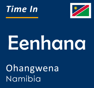 Current time in Eenhana, Ohangwena, Namibia