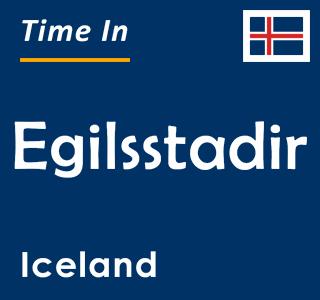 Current time in Egilsstadir, Iceland
