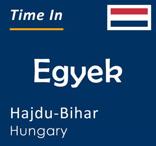 Current time in Egyek, Hajdu-Bihar, Hungary