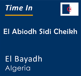 Current time in El Abiodh Sidi Cheikh, El Bayadh, Algeria