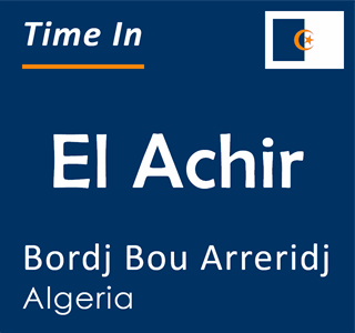 Current time in El Achir, Bordj Bou Arreridj, Algeria