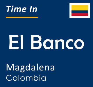 Current time in El Banco, Magdalena, Colombia