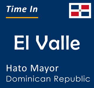 Current time in El Valle, Hato Mayor, Dominican Republic