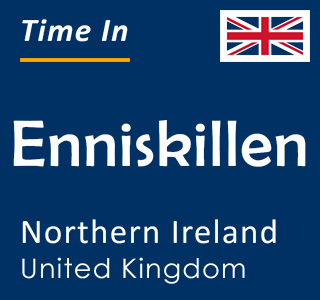 Current time in Enniskillen, Northern Ireland, United Kingdom