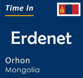 Current time in Erdenet, Orhon, Mongolia