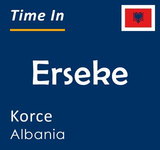 Current time in Erseke, Korce, Albania