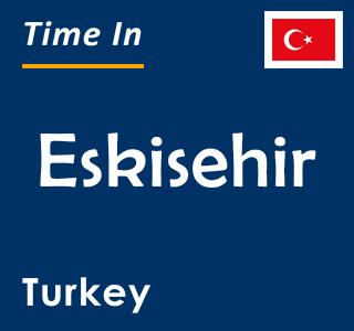 Current time in Eskisehir, Turkey