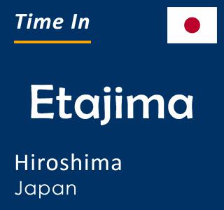 Current time in Etajima, Hiroshima, Japan