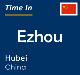 Current time in Ezhou, Hubei, China
