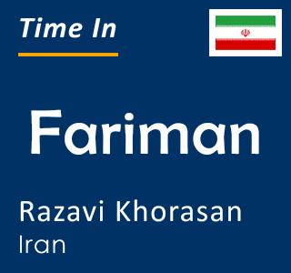 Current time in Fariman, Razavi Khorasan, Iran