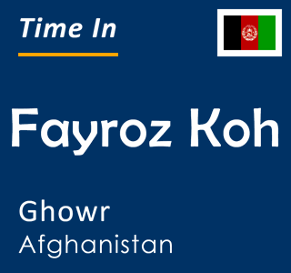 Current time in Fayroz Koh, Ghowr, Afghanistan
