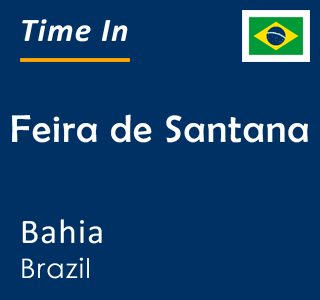 Current time in Feira de Santana, Bahia, Brazil