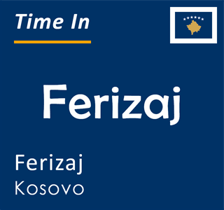 Current time in Ferizaj, Ferizaj, Kosovo