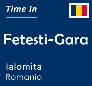 Current time in Fetesti-Gara, Ialomita, Romania