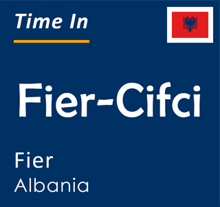 Current time in Fier-Cifci, Fier, Albania