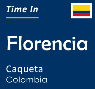 Current time in Florencia, Caqueta, Colombia