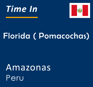 Current time in Florida ( Pomacochas), Amazonas, Peru