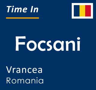 Current time in Focsani, Vrancea, Romania