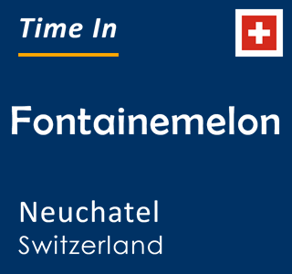 Current time in Fontainemelon, Neuchatel, Switzerland