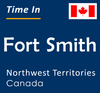Current time in Fort Smith, Northwest Territories, Canada
