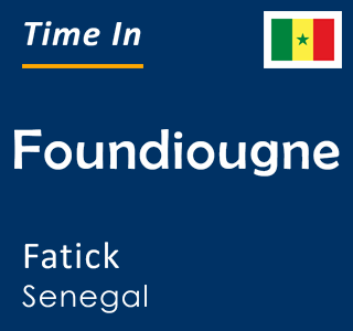 Current time in Foundiougne, Fatick, Senegal