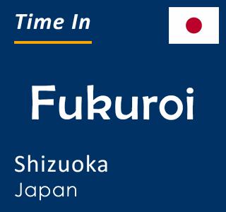 Current time in Fukuroi, Shizuoka, Japan