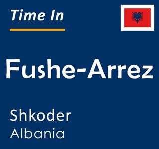 Current time in Fushe-Arrez, Shkoder, Albania