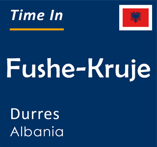 Current time in Fushe-Kruje, Durres, Albania
