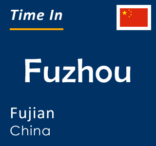 Current time in Fuzhou, Fujian, China