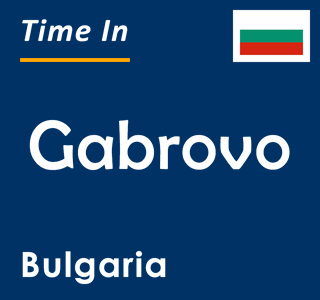 Current time in Gabrovo, Bulgaria