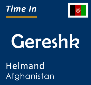 Current time in Gereshk, Helmand, Afghanistan