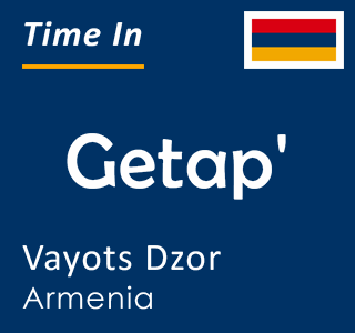 Current time in Getap', Vayots Dzor, Armenia