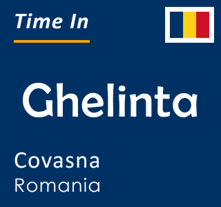 Current time in Ghelinta, Covasna, Romania