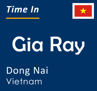 Current time in Gia Ray, Dong Nai, Vietnam