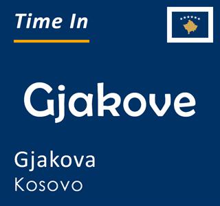 Current time in Gjakove, Gjakova, Kosovo