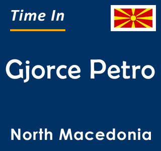 Current time in Gjorce Petro, North Macedonia