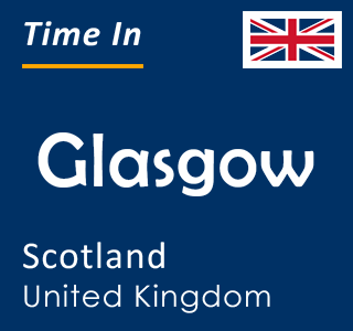 Current time in Glasgow, Scotland, United Kingdom