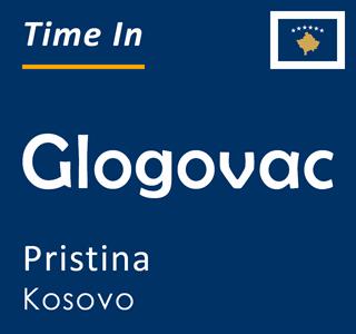 Current time in Glogovac, Pristina, Kosovo